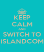 KEEP CALM AND SWITCH TO ISLANDCOM - Personalised Poster A4 size