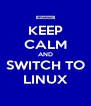 KEEP CALM AND SWITCH TO LINUX - Personalised Poster A4 size