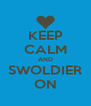 KEEP CALM AND SWOLDIER ON - Personalised Poster A4 size