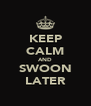 KEEP CALM AND SWOON LATER - Personalised Poster A4 size