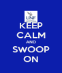 KEEP CALM AND SWOOP ON - Personalised Poster A4 size
