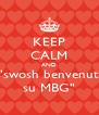 "KEEP CALM AND ""swosh benvenuti su MBG"" - Personalised Poster A4 size"
