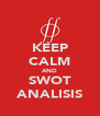 KEEP CALM AND SWOT ANALISIS - Personalised Poster A4 size
