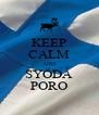 KEEP CALM AND SYÖDÁ PORO - Personalised Poster A4 size