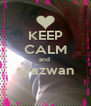 KEEP CALM and  syazwan  - Personalised Poster A4 size