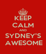 KEEP CALM AND SYDNEY'S  AWESOME - Personalised Poster A4 size