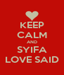 KEEP CALM AND SYIFA LOVE SAID - Personalised Poster A4 size