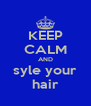 KEEP CALM AND syle your hair - Personalised Poster A4 size