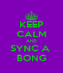 KEEP CALM AND SYNC A  BONG - Personalised Poster A4 size
