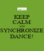 KEEP CALM AND SYNCHRONIZE DANCE! - Personalised Poster A4 size