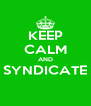 KEEP CALM AND SYNDICATE  - Personalised Poster A4 size