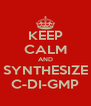 KEEP CALM AND SYNTHESIZE C-DI-GMP - Personalised Poster A4 size