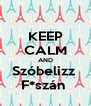 KEEP CALM AND Szóbelizz  F*szán  - Personalised Poster A4 size
