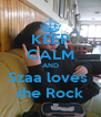 KEEP CALM AND Szaa loves  the Rock - Personalised Poster A4 size