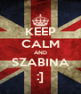 KEEP CALM AND SZABINA :] - Personalised Poster A4 size