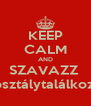 KEEP CALM AND SZAVAZZ  az osztálytalálkozóra - Personalised Poster A4 size