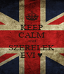 KEEP CALM AND SZERELEK EVI ♥ - Personalised Poster A4 size