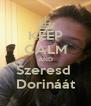 KEEP CALM AND Szeresd  Dorináát - Personalised Poster A4 size