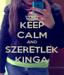 KEEP CALM AND SZERETLEK KINGA - Personalised Poster A4 size