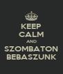 KEEP CALM AND SZOMBATON BEBASZUNK - Personalised Poster A4 size