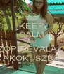 KEEP CALM AND SZOPJLEVALAKIT AKOKUSZBA - Personalised Poster A4 size