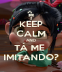 KEEP CALM AND TÁ ME  IMITANDO? - Personalised Poster A4 size