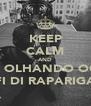 KEEP CALM AND TÁ OLHANDO OQ? FI DI RAPARIGA - Personalised Poster A4 size