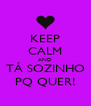 KEEP CALM AND TÁ SOZINHO PQ QUER! - Personalised Poster A4 size