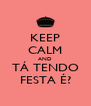 KEEP CALM AND TÁ TENDO FESTA É? - Personalised Poster A4 size