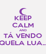 KEEP CALM AND TÁ VENDO AQUELA LUA... ♪ - Personalised Poster A4 size