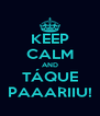 KEEP CALM AND TÁQUE PAAARIIU! - Personalised Poster A4 size