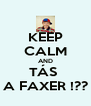 KEEP CALM AND TÁS  A FAXER !?? - Personalised Poster A4 size