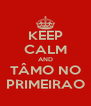 KEEP CALM AND TÂMO NO PRIMEIRAO - Personalised Poster A4 size