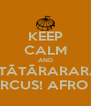 KEEP CALM AND TÃTÃTÃRARARAM AFRO CIRCUS! AFRO CIRCUS! - Personalised Poster A4 size