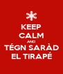 KEEP CALM AND TÉGN SARÀD EL TIRAPÉ - Personalised Poster A4 size