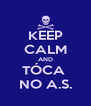 KEEP CALM AND TÓCA  NO A.S. - Personalised Poster A4 size