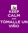 KEEP CALM AND TÓMALLE UN VIÑO - Personalised Poster A4 size