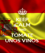 KEEP CALM AND TÓMATE UNOS VINOS  - Personalised Poster A4 size