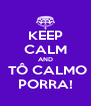 KEEP CALM AND  TÔ CALMO PORRA! - Personalised Poster A4 size