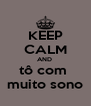KEEP CALM AND  tô com  muito sono - Personalised Poster A4 size