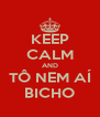 KEEP CALM AND TÔ NEM AÍ BICHO - Personalised Poster A4 size