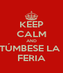 KEEP CALM AND TÚMBESE LA  FERIA - Personalised Poster A4 size