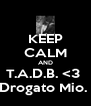KEEP CALM AND T.A.D.B. <3  Drogato Mio.  - Personalised Poster A4 size