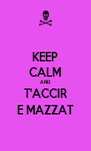 KEEP CALM AND T'ACCIR E MAZZAT - Personalised Poster A4 size