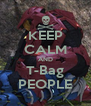 KEEP CALM AND T-Bag PEOPLE - Personalised Poster A4 size
