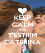 KEEP CALM AND T'ESTIIIM CATERINA - Personalised Poster A4 size