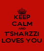 KEEP CALM AND T'SHARZZI LOVES YOU - Personalised Poster A4 size