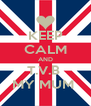 KEEP CALM AND T.V.B  MY MUM  - Personalised Poster A4 size