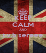 KEEP CALM AND t.v.b sereee  - Personalised Poster A4 size