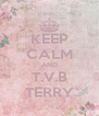 KEEP CALM AND T.V.B TERRY - Personalised Poster A4 size